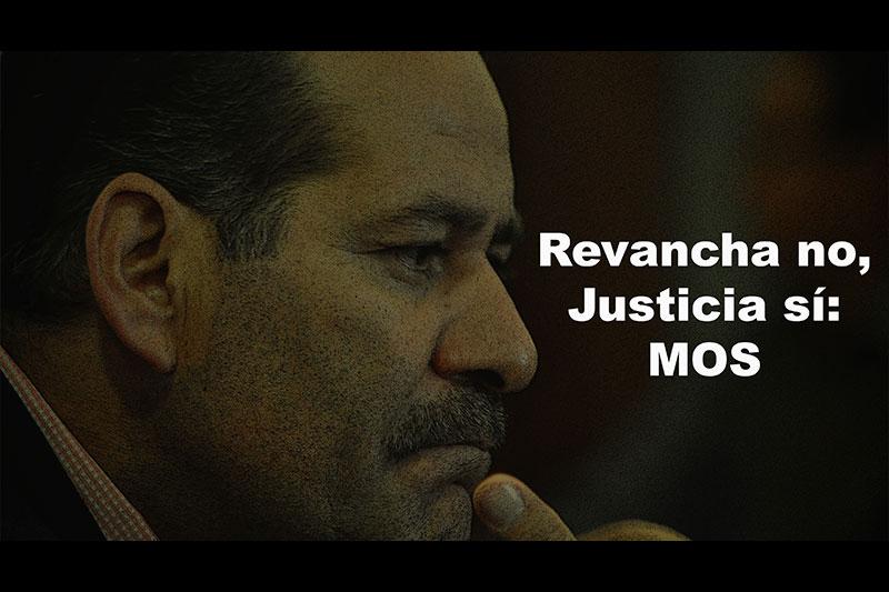 Revancha no, Justicia sí: MOS